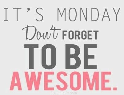 Its-Monday-Dont-Forget-To-Be-Awesome.jpg